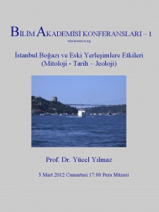 1.	Bosphorus and its Effects on Ancient Settlements (Mythology – History – Geology) – Speaker: Yücel Yılmaz