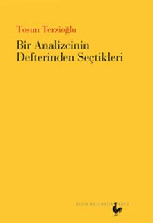 """Tosun Terzioğlu """"Bir Analizcinin Defterinden Seçtikleri"""""""
