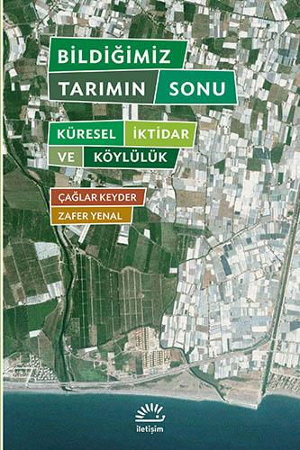 """Çağlar Keyder & Zafer Yenal """"Bildiğimiz Tarımın Sonu"""" - İletişim Yayınları Yayınevi"""