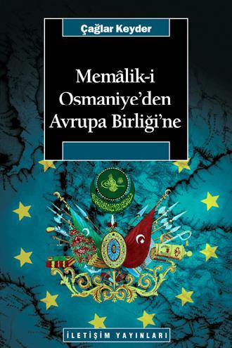 """Çağlar Keyder""""Memalik-i Osmaniye'den Avrupa Birliği'ne"""" - İletişim Yayınları Yayınevi"""
