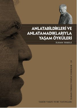 """İlhan Tekeli """"Anlatabildikleri ve Anlatamadıklarıyla Yaşam Öyküleri"""" - Tarih Vakfı Yurt Yayınları"""