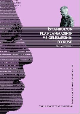 """İlhan Tekeli """"İstanbul'un Planlamasının ve Gelişmesinin Öyküsü"""" - Tarih Vakfı Yurt Yayınları"""