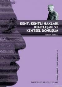 """İlhan Tekeli """"Kent, Kentli Hakları, Kentleşme, Kentsel Dönüşüm"""" - Tarih Vakfı Yurt Yayınları"""