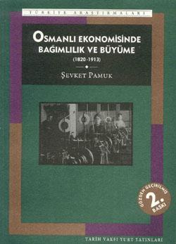 """Şevket Pamuk """"Osmanlı Ekonomisinde Bağımlılık ve Büyüme (1820-1913)"""" - Tarih Vakfı Yurt Yayınları"""