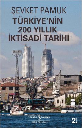 """Şevket Pamuk """"Türkiye'nin 200 Yıllık İktisadi Tarihi"""" - İş Bankası Kültür Yayınları"""