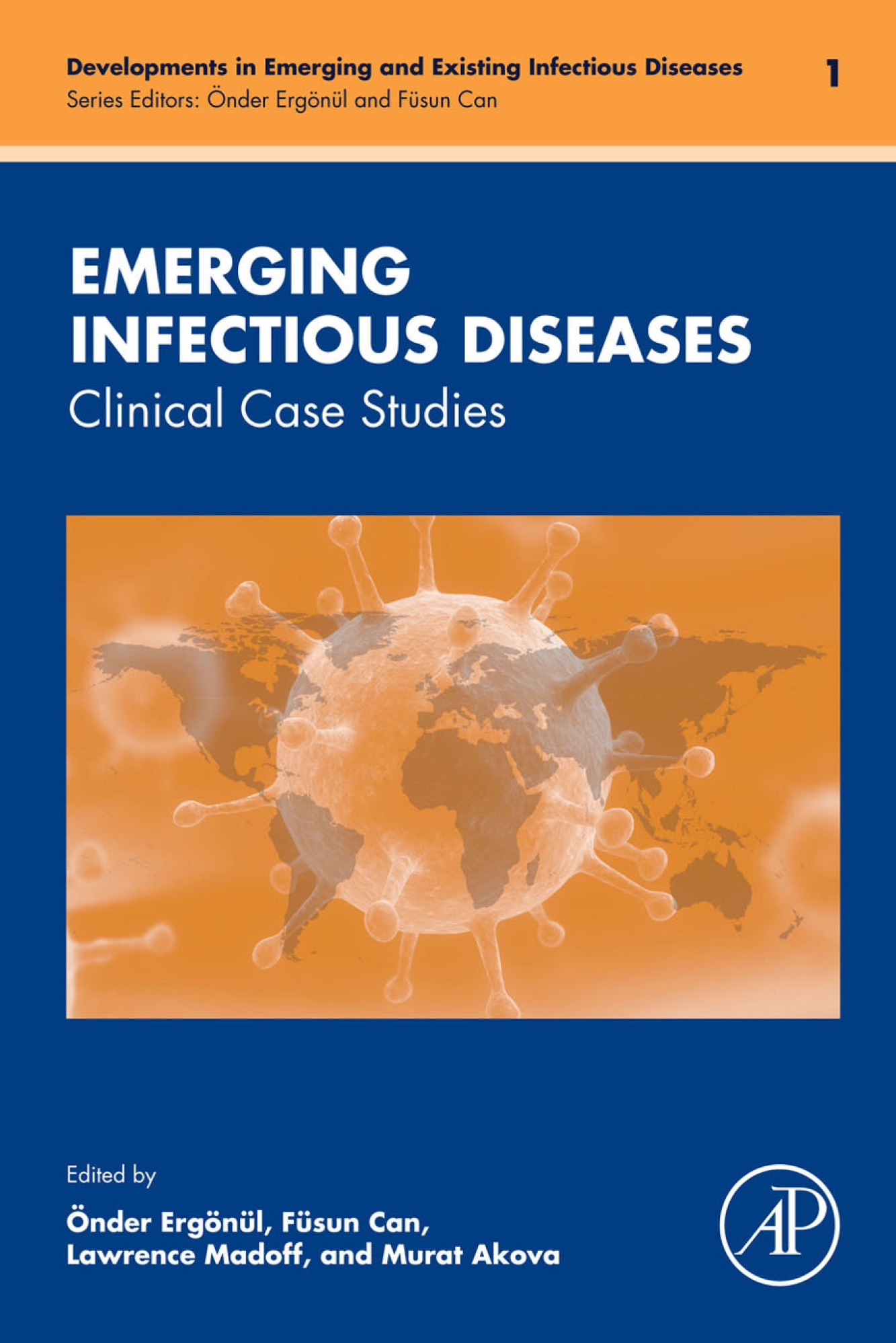 "Önder Ergönül, Füsun Can, Lawrence Madoff, &amp Murat Akova ""Emerging Infectious Diseases: Clinical Case Studies "" - Academic Press - 2014"